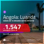 Promoção de Passagens para a <b>ANGOLA: Luanda</b>! A partir de R$ 1.547, ida e volta, COM TAXAS INCLUÍDAS! Datas para viajar até 2019!