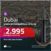 Passagens para <b>DUBAI</b>! A partir de R$ 2.995, ida e volta, COM TAXAS INCLUÍDAS, em até 6x SEM JUROS! Datas até 2019!