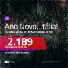 MUITO BOM! Passagens em promoção para o ANO NOVO! Vá para a <b>ITÁLIA: Milão ou Roma</b>! A partir de R$ 2.189, ida e volta, COM TAXAS, em até 4x SEM JUROS! Saídas de SP!