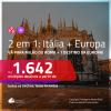 Promoção de Passagens 2 em 1 EUROPA – Vá para a <b>ITÁLIA + Alemanha, Bélgica, Espanha, França, Holanda ou Suíça</b>! A partir de R$ 1.642, todos os trechos, COM TAXAS, em até 10x SEM JUROS!