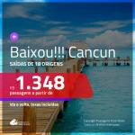 BAIXOU!! Passagens para <b>CANCUN</b>, com valores a partir de R$ 1.348, ida e volta, C/ TAXAS INCLUÍDAS!