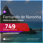 Promoção de Passagens para <b>FERNANDO DE NORONHA</b>! A partir de R$ 749, ida e volta, C/ TAXAS INCLUÍDAS, em até 6x SEM JUROS! Datas até 2019!
