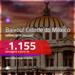 BAIXOU MAIS!! Promoção de Passagens para a <b>CIDADE DO MÉXICO</b>! A partir de R$ 1.155, ida e volta, COM TAXAS INCLUÍDAS!