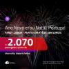 Passagens em promoção para o ANO NOVO e/ou NATAL! Vá para: <b>PORTUGAL: Faro, Lisboa ou Porto</b>! A partir de R$ 2.070, ida e volta, COM TAXAS INCLUÍDAS, em até 6x SEM JUROS!