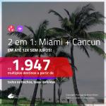 Promoção de Passagens 2 em 1 – <b>MIAMI + CANCÚN</b>! A partir de R$ 1.947, todos os trechos, COM TAXAS, em até 12x SEM JUROS! Datas até Maio/2019!