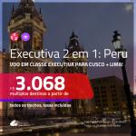 Passagens 2 em 1 em CLASSE EXECUTIVA – <b>PERU: Cusco + Lima</b>! A partir de R$ 3.068, todos os trechos, COM TAXAS INCLUÍDAS, em até 10x SEM JUROS!