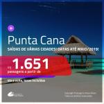 Promoção de Passagens para <b>PUNTA CANA</b>! A partir de R$ 1.651, ida e volta, COM TAXAS INCLUÍDAS, em até 10x SEM JUROS! Datas até Maio/2019!