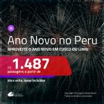 Passagens em promoção para o ANO NOVO! Vá para o <b>PERU: Cusco ou Lima</b>! A partir de R$ 1.487, ida e volta, COM TAXAS INCLUÍDAS! Várias Saídas!