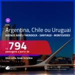 Promoção de Passagens para a <b>ARGENTINA, CHILE ou URUGUAI</b>! Escolha entre: <b>Buenos Aires, Mendoza, Santiago ou Montevideo</b>! A partir de R$ 794, ida e volta, C/ TAXAS!