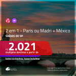 Passagens 2 em 1 – <b>México + Madri ou Paris</b>! A partir de R$ 2.021, todos os trechos, COM TAXAS! Saídas de SP!