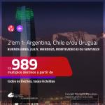 Promoção de Passagens 2 em 1 para a <b>ARGENTINA, CHILE ou URUGUAI</b> – Escolha 2 entre: <b>Buenos Aires, Jujuy, Mendoza, Montevideo e/ou Santiago</b>! A partir de R$ 989, todos os trechos, c/ taxas!