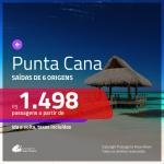 MUITO BOM!!! Promoção de Passagens para <b>Punta Cana</b>! A partir de R$ 1.498, ida e volta, c/ taxas!
