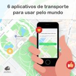 6 aplicativos de transporte para usar pelo mundo