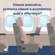 Classe executiva, primeira classe e econômica: qual a diferença?