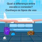 Qual a diferença entre escala e conexão? Conheça os tipos de voo