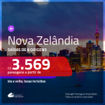 Seleção de Passagens para a <b>Nova Zelândia: Auckland, Christchurch, Queenstown, Wellington</b>! A partir de R$ 3.569, ida e volta, c/ taxas!