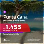 Promoção de Passagens para <b>PUNTA CANA</b>! A partir de R$ 1.455, ida e volta, c/ taxas! Datas para viajar até Abril/2019!