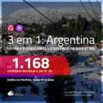 Promoção de Passagens 3 em 1 ARGENTINA – Vá para: <b>Buenos Aires + 2 destinos entre: Bariloche, Cordoba, El Calafate, Jujuy, Mendoza, Rosario e/ou Ushuaia</b>! A partir de R$ 1.168, todos os trechos, c/ taxas!
