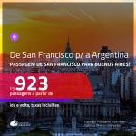 Promoção de Passagens de SAN FRANCISCO para a <b>ARGENTINA: Buenos Aires</b>! A partir de R$ 923, ida e volta, c/ taxas!
