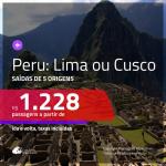 Passagens em promoção para o Peru: Cusco ou Lima, com valores a partir de R$ 1.228, ida e volta, c/ taxas!