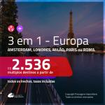Promoção de Passagens 3 em 1 – EUROPA – Escolha 3 entre: <b>Amsterdam, Londres, Milão, Paris ou Roma</b>! A partir de R$ 2.536, todos os trechos, c/ taxas!