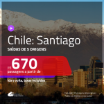 Passagens em promoção para o Chile: Santiago, com valores a partir de R$ 670, ida e volta, c/ taxas!