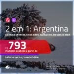 Promoção de Passagens 2 em 1 para Argentina – Escolha entre <b>Buenos Aires, Bariloche , Jujuy, Mendoza ou Rosario</b>! A partir de R$ 793, todos os trechos, c/ taxas!