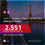 Promoção de Passagens 3 em 1 – <b>LONDRES + PARIS + AMSTERDAM</b>! A partir de R$ 2.551, todos os trechos, c/ taxas!
