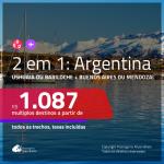 Promoção de Passagens 2 em 1 para a ARGENTINA – Escolha entre: <b>Ushuaia ou Bariloche + Buenos Aires ou Mendoza</b>! A partir de R$ 1.087, todos os trechos, c/ taxas!