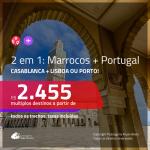 Promoção de Passagens 2 em 1 – <b>MARROCOS: Casablanca + PORTUGAL: Lisboa ou Porto</b>! A partir de R$ 2.455, todos os trechos, c/ taxas! Saídas do RJ ou SP!