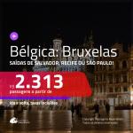 Promoção de Passagens para a <b>BÉLGICA: Bruxelas</b>! A partir de R$ 2.313, ida e volta, c/ taxas, em até 12x s/ juros!
