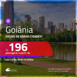 Promoção de Passagens para <b>GOIÂNIA</b>! A partir de R$ 196, ida e volta, c/ taxas!