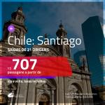 Passagens em promoção para o Chile: Santiago, com valores a partir de R$ 707, ida e volta, c/ taxas!