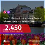 Promoção de Passagens 3 em 1 – <b>PARIS + AMSTERDAM + Espanha, Inglaterra, Itália ou Portugal</b>! A partir de R$ 2.450, todos os trechos, c/ taxas! Saídas de Fortaleza, SP ou RJ!