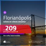 Promoção de Passagens para <b>FLORIANÓPOLIS</b>! A partir de R$ 209, ida e volta, c/ taxas!