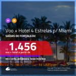 Promoção de PASSAGEM + HOTEL 4 ESTRELAS para <b>MIAMI</b>! A partir de R$ 1.456, por pessoa, c/ taxas!