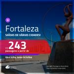 Promoção de Passagens para <b>FORTALEZA</b>! A partir de R$ 243, ida e volta, c/ taxas!