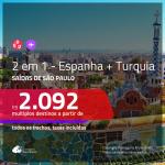 Promoção de Passagens 2 em 1 – <b>ESPANHA + TURQUIA</b>! A partir de R$ 2.092, todos os trechos, c/ taxas! Saídas SP!