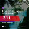 Promoção de Passagens para <b>FOZ DO IGUAÇU</b>! A partir de R$ 311, ida e volta, c/ taxas!