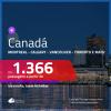 Promoção de Passagens para o <b>CANADÁ: Calgary, Edmonton, Kelowna, Montreal, Ottawa, Quebec, Toronto ou Vancouver</b>! A partir de R$ 1.366, ida e volta, c/ taxas!