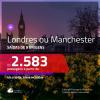 Promoção de Passagens para a <b>INGLATERRA: Londres ou Manchester</b>! A partir de R$ 2.583, ida e volta, c/ taxas!