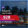 Promoção de Passagens para <b>MIAMI</b>! A partir de R$ 928, ida e volta, c/ taxas saindo de Manaus, outras cidades a partir de R$ 1.229!
