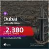 BAIXOU!!! Promoção de Passagens para <b>DUBAI</b>! A partir de R$ 2.380, ida e volta, c/ taxas!