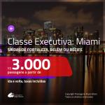 Passagens em <b>CLASSE EXECUTIVA</b> para <b>MIAMI</b>! A partir de R$ 3.000, ida e volta, c/ taxas!