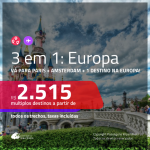 Promoção de Passagens 3 em 1 – <b>PARIS + AMSTERDAM + Espanha, Grécia, Inglaterra, Itália, Portugal ou Suíça</b>! A partir de R$ 2.515, todos os trechos, c/ taxas!
