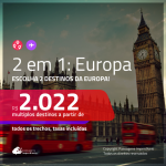 Promoção de Passagens 2 em 1 EUROPA – <b>Espanha, França, Inglaterra, Itália ou Portugal + Alemanha, Bélgica, Holanda, Irlanda, Luxemburgo ou Suíça</b>! A partir de R$ 2.022, todos os trechos, c/ taxas!