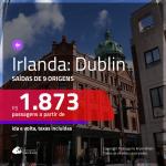 Promoção de Passagens para a <b>IRLANDA: Dublin</b>! A partir de R$ 1.873, ida e volta, c/ taxas!