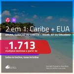 Promoção de Passagens 2 em 1 – <b>ARUBA, CURAÇAO ou CANCÚN + MIAMI, NOVA YORK ou ORLANDO</b>! A partir de R$ 1.713, todos os trechos, c/ taxas!