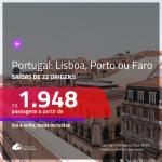 Promoção de Passagens para <b>PORTUGAL: Faro, Lisboa ou Porto</b>! A partir de R$ 1.948, ida e volta, c/ taxas!