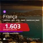 Promoção de Passagens para a <b>FRANÇA: Bordeaux, Lyon, Marselha, Nantes, Nice, Paris, Strasbourg ou Toulouse</b>! A partir de R$ 1.603, ida e volta, c/ taxas!